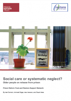 Front page of Prison Reform Trust and Restore Support Network report: Social care or systematic neglect? The front page displays the logos of both charities, a birthday card next to a pot plant on a prison windowsill and the title of the report